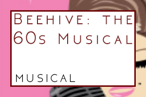 Beehive: The 60s Musical at TMP